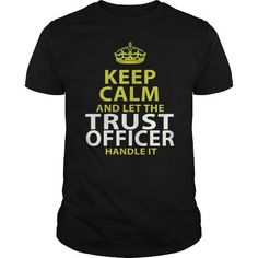 TRUST OFFICER Keep Calm And Let Me Handle It T-Shirts, Hoodies, Sweatshirts, Tee Shirts (22.99$ ==► Shopping Now!)