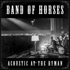 Band of Horses ~ Acoustic at the Ryman (album) - release date: Feb. 2014