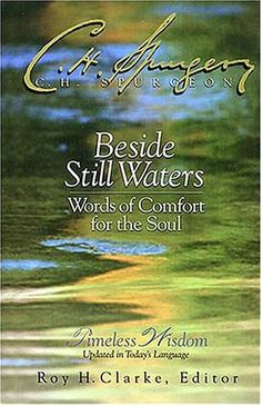 Bestseller Books Online Beside Still Waters Words Of Comfort For The Soul Charles H. Spurgeon $10.87  - http://www.ebooknetworking.net/books_detail-0785206787.html