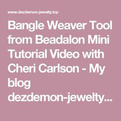 Bangle Weaver Tool from Beadalon Mini Tutorial Video with Cheri Carlson - My blog dezdemon-jewelty.top