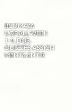 "Read ""BCOM426 UOP,ALL WEEK 1-5, DQS, QUIZZES,ASSIGNMENTS,ENTIR"" #wattpad #mystery-thriller Visit Now for Complete Course:  www.homework-aid.com"