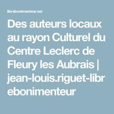Des auteurs locaux au rayon Culturel du Centre Leclerc de Fleury les Aubrais | jean-louis.riguet-librebonimenteur