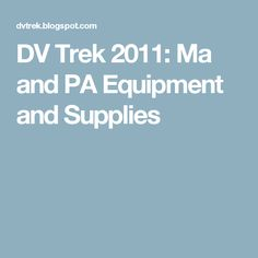 DV Trek 2011: Ma and PA Equipment and Supplies
