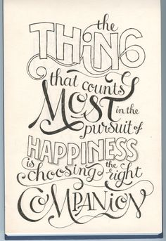 The think that counts most in the pursuit of happiness is choosing the right companion.