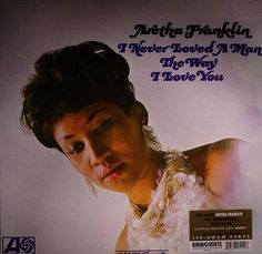 Aretha Franklin – I Never Loved A Man The Way I Love You