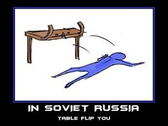 In Soviet Russia. table flip you. Table Flip, In Soviet Russia, Collection