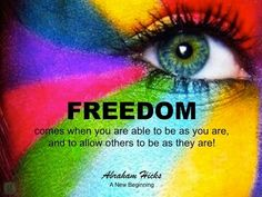 Freedom comes when you are able to be as you are. #AbrahamHicks #LawOfAttraction #LOA