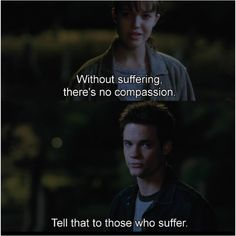 """Without suffering there's no compassion.""  ""Tell that to hose who suffer."""