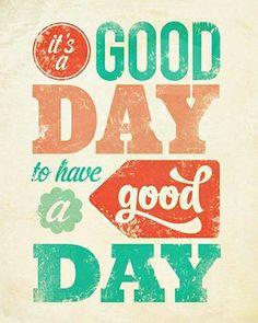 It's a GOOD Day to Have a GOOD Day. #Good# Day #HaveaGoodDay #Wednesday #Thursday #Friday #Saturday #Sunday #Monday #Tuesday