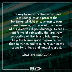 timeisart-graham-hancock Meaningful Quotes, Inspirational Quotes, Graham Hancock, Secular Humanism, Collective Consciousness, Words Quotes, Bro Quotes, Spiritual Wisdom, How To Know