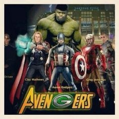 Ha claw matthews is Thor, Aron Rodgers is Captain America, Jordy Nelson is Iron man, Randall Cobb is Hawk eye, Eddie Lacy would definitely be the Hulk. Lol. GoPackGo!