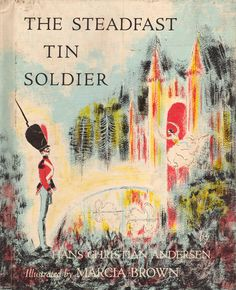 The Steadfast Tin Soldier by Hans Christian Andersen, illustrated by Marcia Brown.