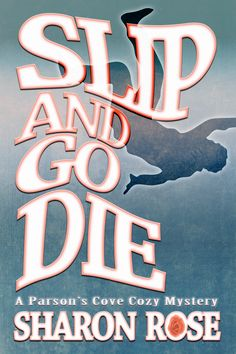 Sharon Rose's SLIP AND GO DIE