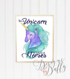 Be a unicorn in a field of horses inspirational quote! Instant download for personal use only, print as many times as you would like. Great to upload to your local photo lab and print on canvas for a nice gift.  This artwork is an INSTANT DOWNLOAD. You will receive digital files to