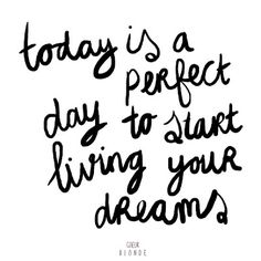 today is a perfect day to start...