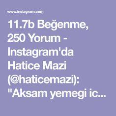 """11.7b Beğenme, 250 Yorum - Instagram'da Hatice Mazi (@haticemazi): """"Aksam yemegi icin yapabileceginiz enfes bir yemektir.👍Aslinda tadi lazanyaya cok benziyor😉Ben ic…"""""""