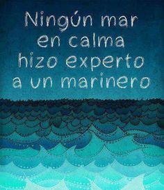 Ningún mar en calma hace experto a una marinero