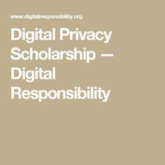Digital Privacy Scholarship — Digital Responsibility