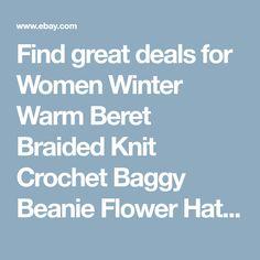Find great deals for Women Winter Warm Beret Braided Knit Crochet Baggy  Beanie Flower Hat Ski 29d900cb84