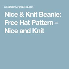Nice & Knit Beanie: Free Hat Pattern – Nice and Knit