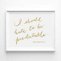 Downton Abbey, Lady Mary Crawley, I Should Hate To Be Predictable, Calligraphy, Typography 5 x 7 Print, Word Art, Wall Quote, Gold, White
