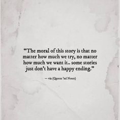 The moral of this story is that no matter how much we try, no matter how much we want it.. some stories just don't have a happy ending. —via http://ift.tt/2eY7hg4
