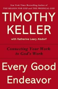 Every Good Endeavor: Connecting Your Work to God's Work book by Tim Keller released on Nov. 13, 2012. On of the best books on work.