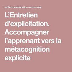 L'Entretien d'explicitation. Accompagner l'apprenant vers la métacognition explicite