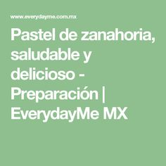 Pastel de zanahoria, saludable y delicioso - Preparación | EverydayMe MX