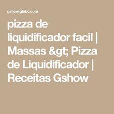 pizza de liquidificador facil | Massas > Pizza de Liquidificador | Receitas Gshow