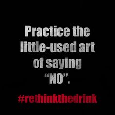 """Practice the little-used art of saying """"NO"""".  #rethinkthedrink #sobriety #sober"""