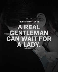 "Best love Sayings & Quotes QUOTATION – Image : Short love quote – Description ""a real gentleman can wait for a lady."" Sharing is Sexy – Don't forget to share this quote with those Who Matter ! Gentleman Stil, Gentleman Rules, True Gentleman, Life Quotes Love, Quotes To Live By, Me Quotes, Qoutes, The Words, Gentlemens Guide"