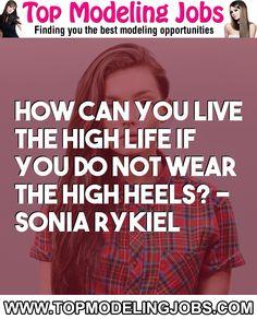 How Can You Live The High Life If You Do Not Wear The High Heels? - Sonia Rykiel... URL: http://www.topmodelingjobs.com/ Tags: #modeling #needajob #needmoney #fashion #modeling #model