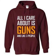 All I Care is Guns T Shirts, Hoodies, Sweatshirts - #shirt designer #vintage shirts. ORDER NOW => https://www.sunfrog.com/Political/All-I-Care-is-Guns-7208-Maroon-18504942-Hoodie.html?60505