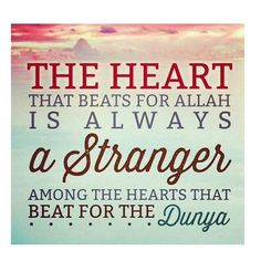 My heart does not belong in the dunya