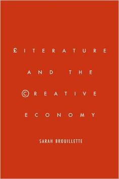 Literature and the creative economy / Sarah Brouillette - Stanford, California : Stanford University Press, cop. 2014