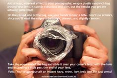 Add a hazy, ethereal effect to your photos by wrapping a sandwhich bag around your lens. Sounds ridiculous but the results are actually quite nice!