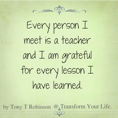 Affirmation – Every person I meet is a teacher and I am grateful for every lesson I have learned. Every person I meet is a teacher and I am grateful for every lesson I have learned. Every per…