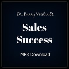 Dr. Bunny Vreeland's Sales Success MP3 Download – Upgrade Your Life With Dr Bunny www.upgradeyourlifewithdrbunny.com