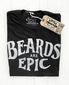 Beards Are Epic T-Shirt $20 - Each shirt was hand printed by Little Mountain Print Shoppe's fellow bearded screen printer, right here in the United States of America. Using premium inks with high mesh screens allowing less ink to be cure on the garment. Each shirt is individually printed. Making no two tee's a like.  Manufactured by American Apparel on Black 4.3 oz, 100% Ringspun Super Soft Cotton. Fitted unisex crew neck tee.