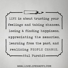 Awesome Life is about trusting your feelings and taking chances, losing and finding happiness, appreciating . Best Quotes Love Awesome Life is about trusting your feelings and taking chances, losing and finding happiness, apprec Quotes And Notes, Great Quotes, Me Quotes, Inspirational Quotes, Daily Quotes, Motivational Quotes, The Words, Taking Chances Quotes, Live Life Happy