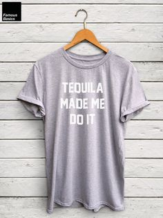 Tequila shirt - funny tequila tshirt, tequila prints, drinking shirt, night out shirt, tequila shirts, funny gifts, funny tshirt by FamousBasics on Etsy https://www.etsy.com/listing/267789064/tequila-shirt-funny-tequila-tshirt
