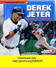 Derek Jeter (Sports Illustrated Kids Superstar Athletes) (9781429673037) Joanne Mattern , ISBN-10: 1429673036  , ISBN-13: 978-1429673037 ,  , tutorials , pdf , ebook , torrent , downloads , rapidshare , filesonic , hotfile , megaupload , fileserve
