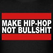 Make Hip-Hop Not Bullshit T-Shirts