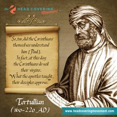 Head Covering Quotes | The Head Covering Movement. As ridiculous as some of Tertullian's ideas were, and sexist besides, his writings do show that the early church women, not just the Corinthians, covered their hair.