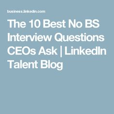 The 10 Best No BS Interview Questions CEOs Ask | LinkedIn Talent Blog