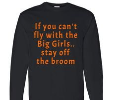 If you can't fly with the big girls.. stay off the broom long sleeve shirt.Halloween shirt.witch t-shirt.womens clothing.halloween shirt. by ECVinylSupply on Etsy