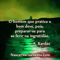O homem que pratica o bem deve, pois, preparar-se para se ferir na ingratidão. Allan Kardec http://www.psicologiaracional.com.br/2011/12/gratidao-maior-fonte-de-satisfacao-que.html #kardec #ingratidão #espiritismo #autodefesa