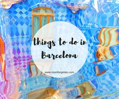 Barcelona Travel Guide: Things to Do & See – Room for Gelato