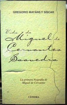 Vida de Miguel de Cervantes Saavedra / Gregorio Mayans y Siscar